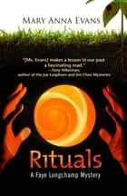 Rituals - A Faye Longchamp Mystery ebook by Mary Anna Evans