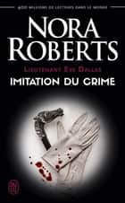 Lieutenant Eve Dallas (Tome 17) - Imitation du crime ebook by Nora Roberts, Sophie Dalle