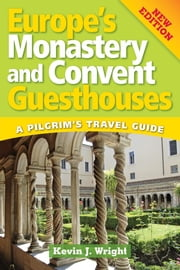 Europe's Monastery and Convent Guesthouses ebook by Kevin J. Wright