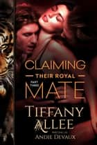 Claiming Their Royal Mate: Part Three - Claiming Their Royal Mate, #3 ebook by Tiffany Allee