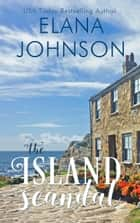 The Island Scandal ebook by Elana Johnson