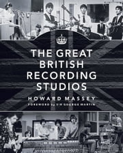 The Great British Recording Studios ebook by Howard Massey