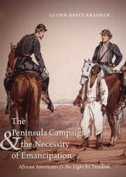 The Peninsula Campaign and the Necessity of Emancipation - African Americans and the Fight for Freedom ebook by Glenn David Brasher