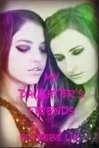 My Daughter's Friends: Three Erotic Lesbian Cougar Stories ebook by Bebe Lix