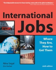 International Jobs - Where They Are, How To Get Them ebook by Nina Segal,Eric Kocher