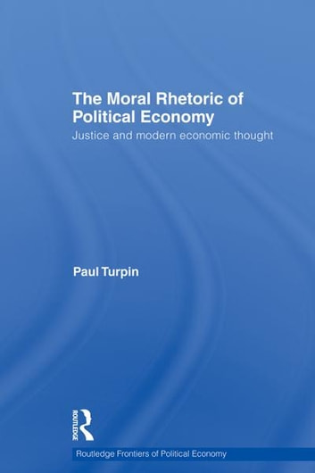 The moral rhetoric of political economy ebook by paul turpin the moral rhetoric of political economy justice and modern economic thought ebook by paul turpin fandeluxe Image collections