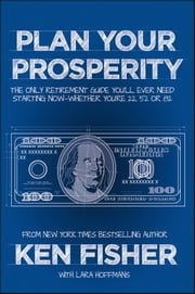 Plan Your Prosperity - The Only Retirement Guide You'll Ever Need, Starting Now--Whether You're 22, 52 or 82 ebook by Kobo.Web.Store.Products.Fields.ContributorFieldViewModel