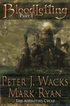 Bloodletting Part 1 - The Affinities Cycle Book 1 Part1 ebook by Peter J. Wacks, Mark Ryan