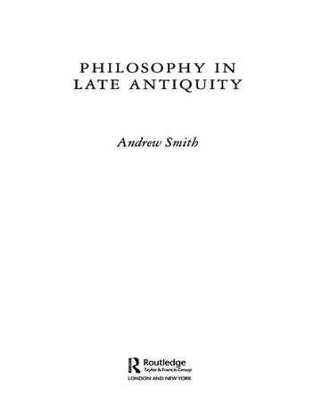 Philosophy in Late Antiquity eBook by Andrew Smith