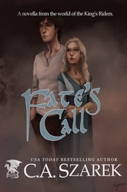 Fate's Call - A Novella from the world of the King's Riders ebook by C.A. Szarek