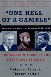 """One Hell of a Gamble"": Krushchev, Castro, and Kennedy, 1958-1964 ebook by Aleksandr Fursenko,Timothy Naftali"