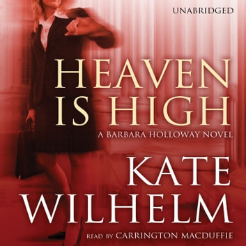 Heaven Is High - A Barbara Holloway Novel audiobook by Kate Wilhelm