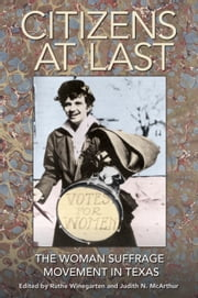Citizens at Last - The Woman Suffrage Movement in Texas ebook by Ellen C. Temple,Ruthe Winegarten,Judith N. McArthur,Nancy Baker Jones,Anne Firor Scott