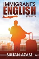 Immigrant's English - PTE/IELTS ebook by Sultan Azam