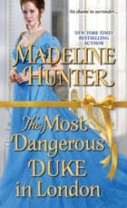The Most Dangerous Duke in London ebook by Madeline Hunter