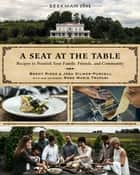 Beekman 1802: A Seat at the Table - Recipes to Nourish Your Family, Friends, and Community ebook by Brent Ridge, Josh Kilmer-Purcell, Rose Marie Trapani