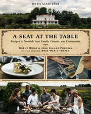 Beekman 1802: A Seat at the Table - Recipes to Nourish Your Family, Friends, and Community ebook by Brent Ridge,Josh Kilmer-Purcell,Rose Marie Trapani