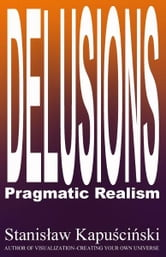 DELUSIONS: Pragmatic Realism ebook by Stanislaw Kapuscinski