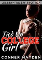 Tied Up College Girl: Lesbian BDSM Erotica ebook by Conner Hayden