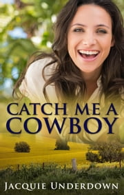 Catch Me A Cowboy (Wattle Valley, #1) ebook by Jacquie Underdown