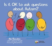 Is It OK to Ask Questions about Autism? ebook by Abi Rawlins, Catherine Frizzell, Michael Barton