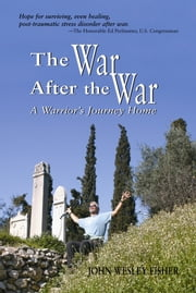 The War After the War - A Warrior's Journey Home ebook by John Wesley Fisher
