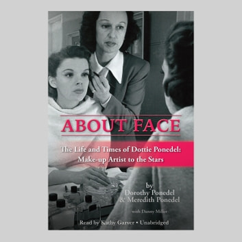 About Face - The Life and Times of Dottie Ponedel: Make-up Artist to the Stars audiobook by Dorothy Ponedel,Meredith Ponedel,Danny Miller