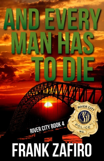And Every Man Has to Die - River City, #4 ebook by Frank Zafiro