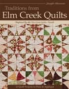 Traditions from Elm Creek Quilts: 13 Quilts Projects to Piece and Applique - 13 Quilts Projects to Piece and Applique ebook by Jennifer Chiaverini