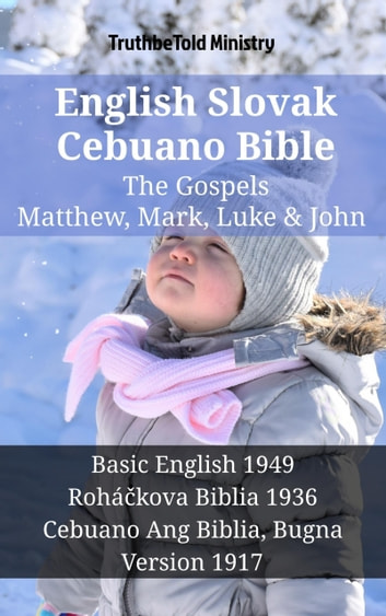 English Slovak Cebuano Bible - The Gospels - Matthew, Mark, Luke & John - Basic English 1949 - Roháčkova Biblia 1936 - Cebuano Ang Biblia, Bugna Version 1917 ebook by TruthBeTold Ministry