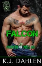 Falcon - Princes Of Hell MC, #3 ebook by Kj Dahlen