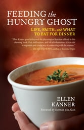 Feeding the Hungry Ghost - Life, Faith, and What to Eat for Dinner ebook by Ellen Kanner