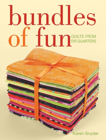 Bundles of Fun - Quilts From Fat Quarters ebook by Karen Snyder