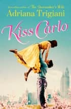 Kiss Carlo ebook by Adriana Trigiani