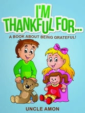 I'm Thankful For... ebook by Uncle Amon