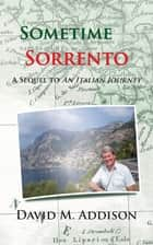Sometime in Sorrento - A Sequel to an Italian Journey ebook by