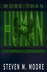 More than Human: The Mensa Contagion ebook by Steven M. Moore