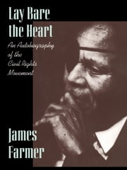 Lay Bare the Heart - An Autobiography of the Civil Rights Movement ebook by James Farmer,Don E. Carleton