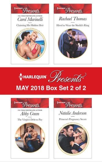 Harlequin Presents May 2018 - Box Set 2 of 2 - Claiming His Hidden Heir\The Virgin's Debt to Pay\Hired to Wear the Sheikh's Ring\Princess's Pregnancy Secret ebook by Abby Green,Carol Marinelli,Rachael Thomas,Natalie Anderson