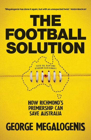 The Football Solution - How Richmond's premiership can save Australia ebook by George Megalogenis