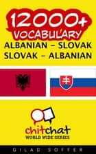 12000+ Vocabulary Albanian - Slovak ebook by Gilad Soffer