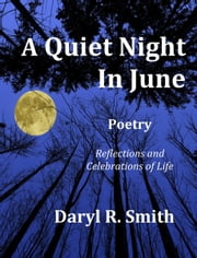 A Quiet Night in June: Reflections and Celebrations of Life ebook by Daryl R. Smith