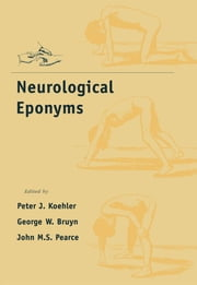 Neurological Eponyms ebook by Peter J. Koehler,George W. Bruyn,John M. S. Pearce
