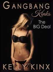 The BIG Deal - Gangbang Kinks ebook by Kelly Kinx