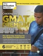 Cracking the GMAT Premium Edition with 6 Computer-Adaptive Practice Tests, 2017 ebook by Princeton Review