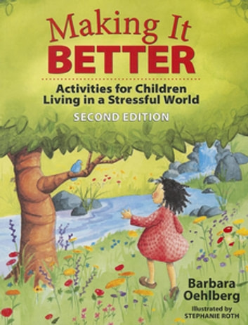 Making It Better - Activities for Children Living in a Stressful World eBook by Barbara Oehlberg
