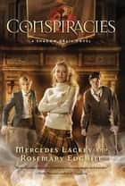 Shadow Grail #2: Conspiracies ebook by Mercedes Lackey, Rosemary Edghill