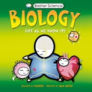 Basher Science: Biology - Life As We Know It ebook by Dan Green, Simon Basher, Simon Basher