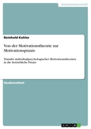 Von der Motivationstheorie zur Motivationspraxis - Transfer individualpsychologischer Motivationstheorien in die betriebliche Praxis ebook by Reinhold Kohler