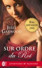 Sur ordre du roi eBook by Julie Garwood, Éliane Rizo